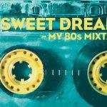 Sweet Dreams- My 80s Mixtape jetzt auf Spotify